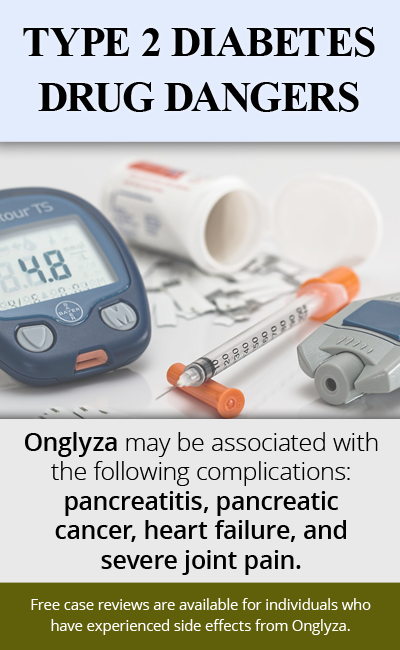Type 2 Diabetes drug Onglyza may be associated with the following complications: pancreatitis, pancreatic cancer, heart failure, and severe joint pain. // Monroe Law Group